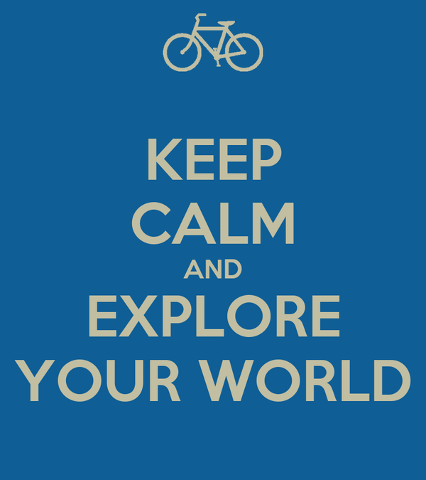 KEEP CALM AND EXPLORE YOUR WORLD