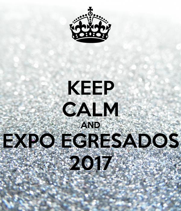 KEEP CALM AND EXPO EGRESADOS 2017