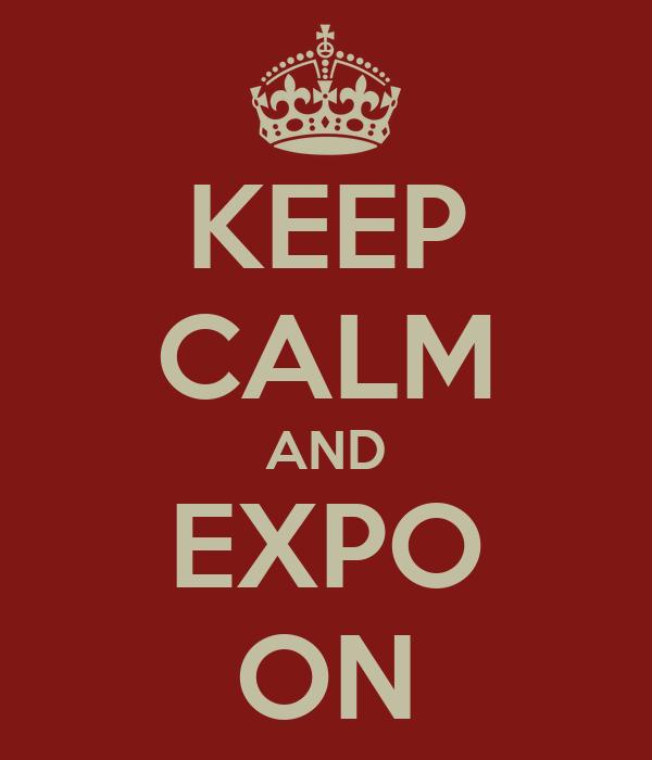 KEEP CALM AND EXPO ON