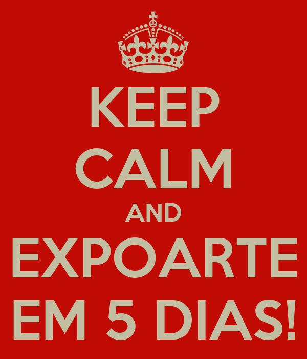 KEEP CALM AND EXPOARTE EM 5 DIAS!