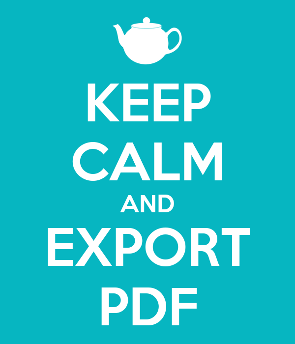 KEEP CALM AND EXPORT PDF