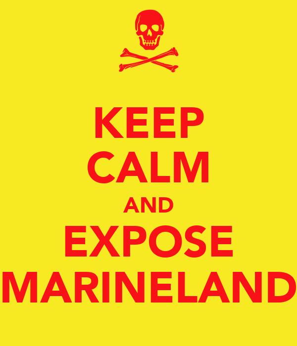 KEEP CALM AND EXPOSE MARINELAND