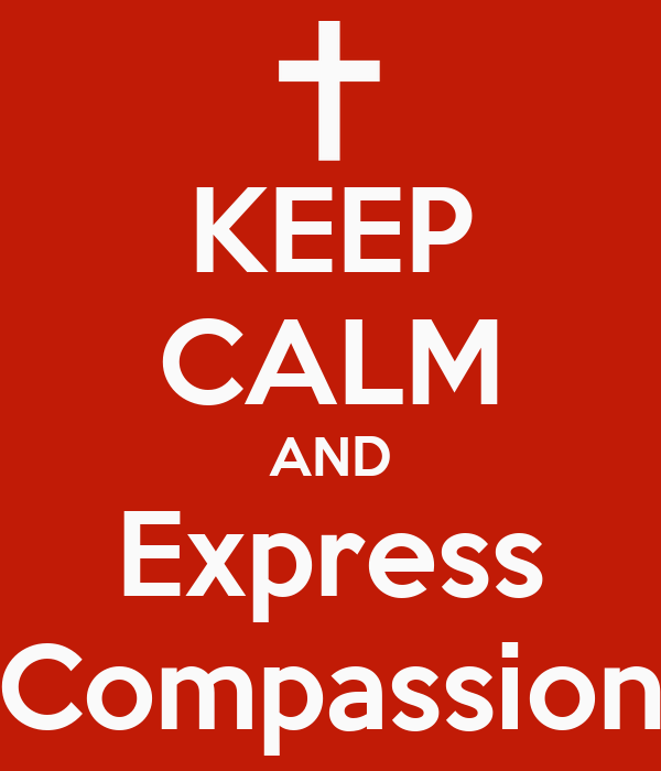 KEEP CALM AND Express Compassion