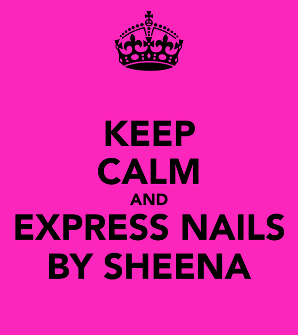 KEEP CALM AND EXPRESS NAILS BY SHEENA