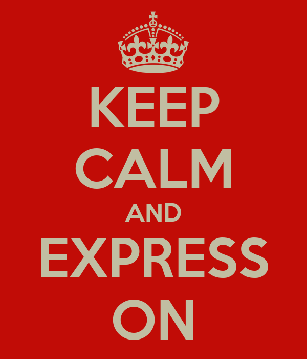 KEEP CALM AND EXPRESS ON