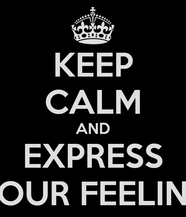 KEEP CALM AND EXPRESS YOUR FEELING
