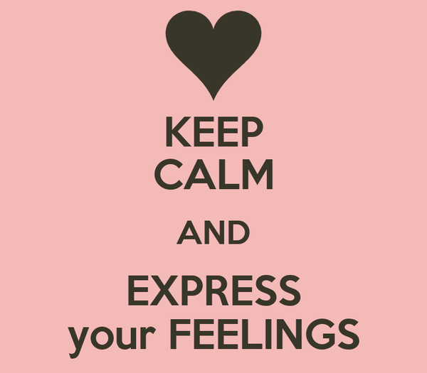 KEEP CALM AND EXPRESS your FEELINGS
