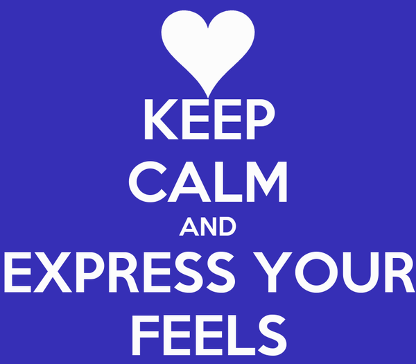 KEEP CALM AND EXPRESS YOUR FEELS
