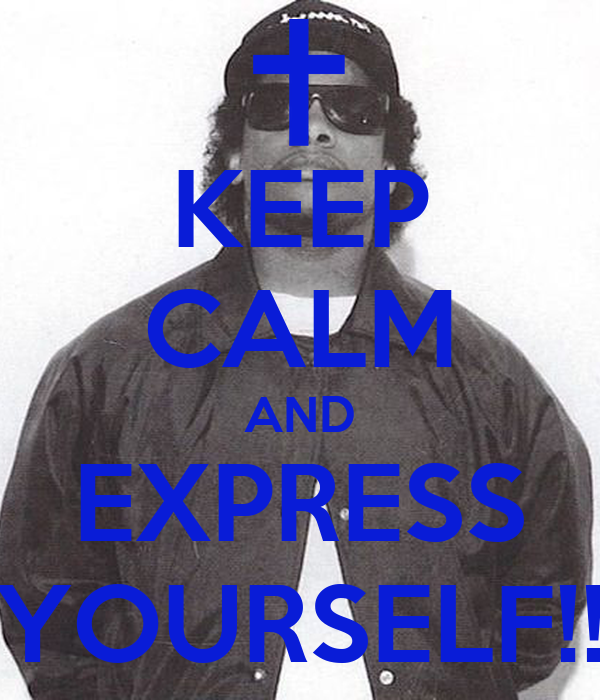 KEEP CALM AND EXPRESS YOURSELF!!