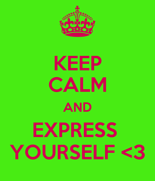 KEEP CALM AND EXPRESS  YOURSELF <3