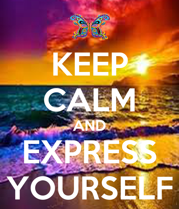 KEEP CALM AND EXPRESS YOURSELF