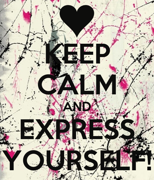 KEEP CALM AND EXPRESS YOURSELF!