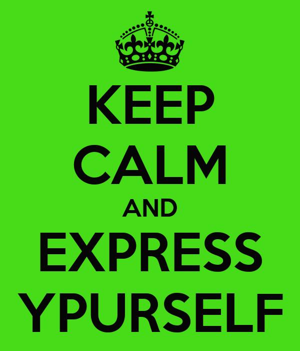 KEEP CALM AND EXPRESS YPURSELF
