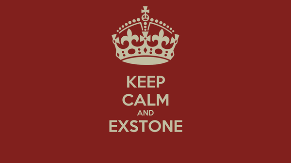 KEEP CALM AND EXSTONE