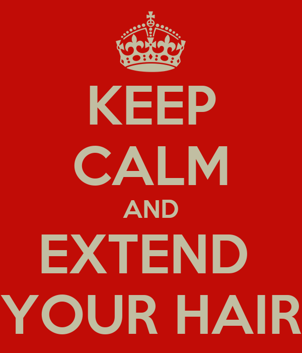 KEEP CALM AND EXTEND  YOUR HAIR