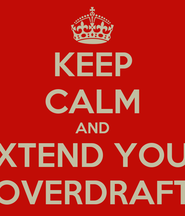 KEEP CALM AND EXTEND YOUR OVERDRAFT