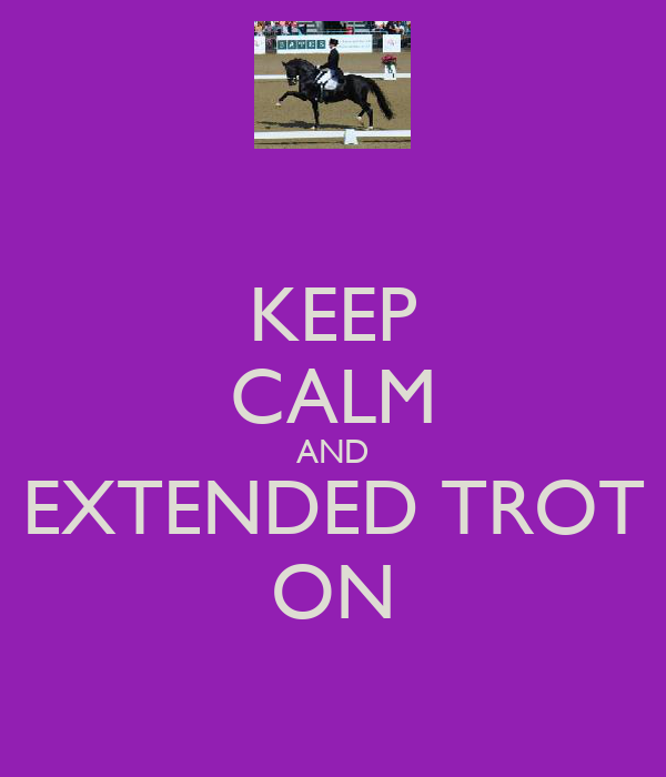 KEEP CALM AND EXTENDED TROT ON