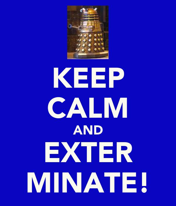 KEEP CALM AND EXTER MINATE!