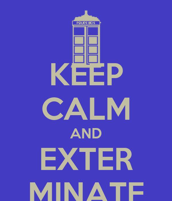 KEEP CALM AND EXTER MINATE