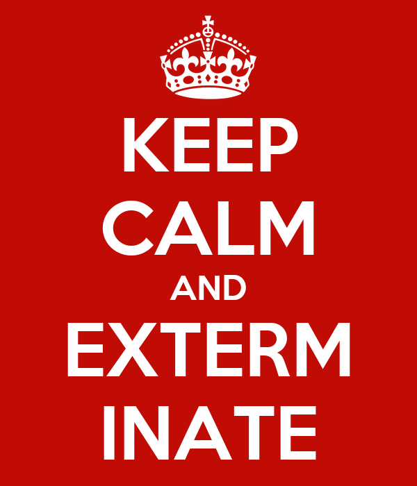 KEEP CALM AND EXTERM INATE