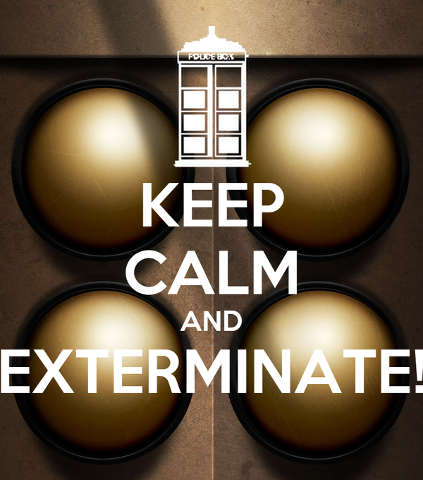 KEEP CALM AND EXTERMINATE!