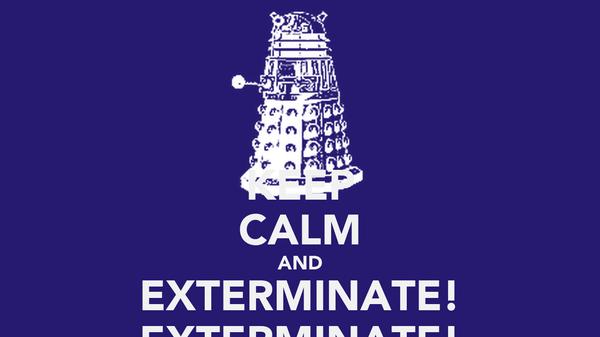 KEEP CALM AND EXTERMINATE! EXTERMINATE!