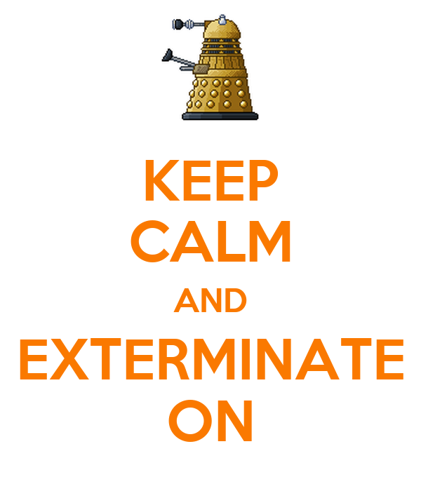 KEEP CALM AND EXTERMINATE ON