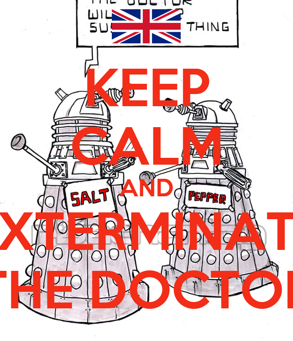 KEEP CALM AND EXTERMINATE THE DOCTOR