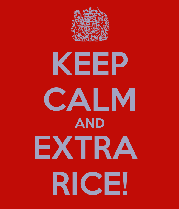 KEEP CALM AND EXTRA  RICE!