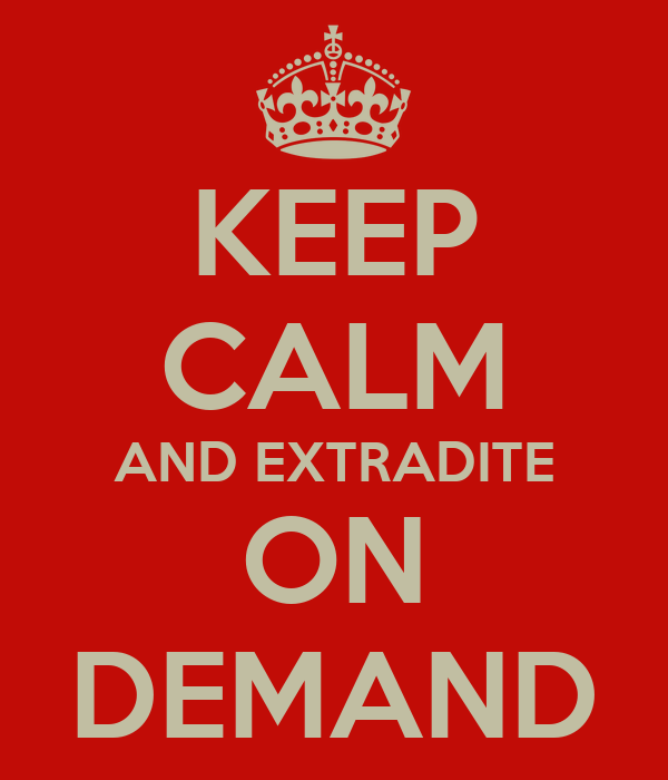 KEEP CALM AND EXTRADITE ON DEMAND