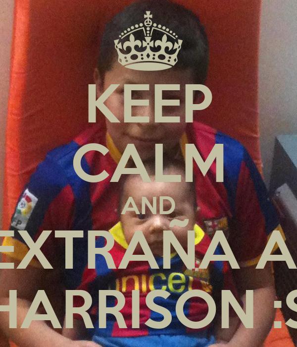 KEEP CALM AND EXTRAÑA A  HARRISON :S