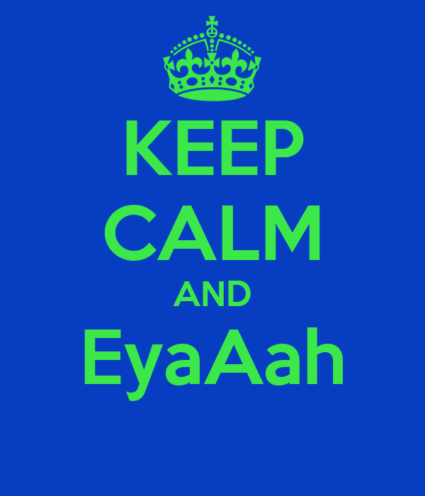 KEEP CALM AND EyaAah