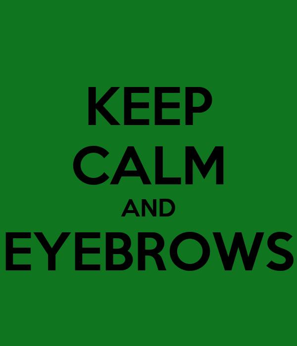 KEEP CALM AND EYEBROWS