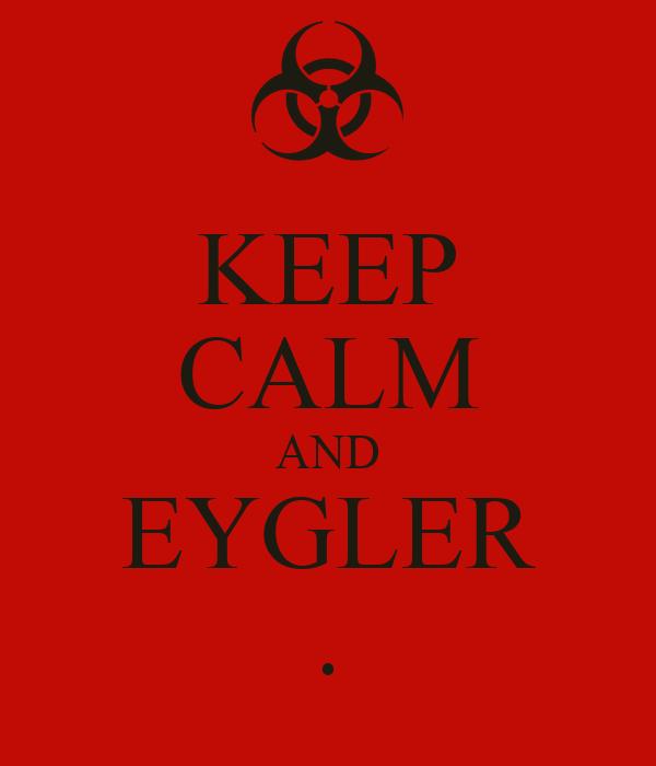 KEEP CALM AND EYGLER .