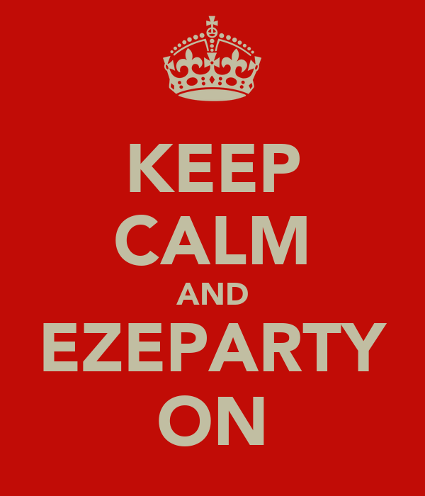 KEEP CALM AND EZEPARTY ON