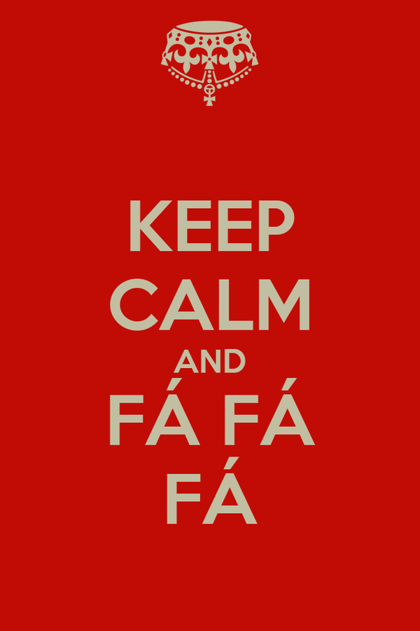 KEEP CALM AND FÁ FÁ FÁ