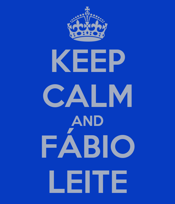 KEEP CALM AND FÁBIO LEITE