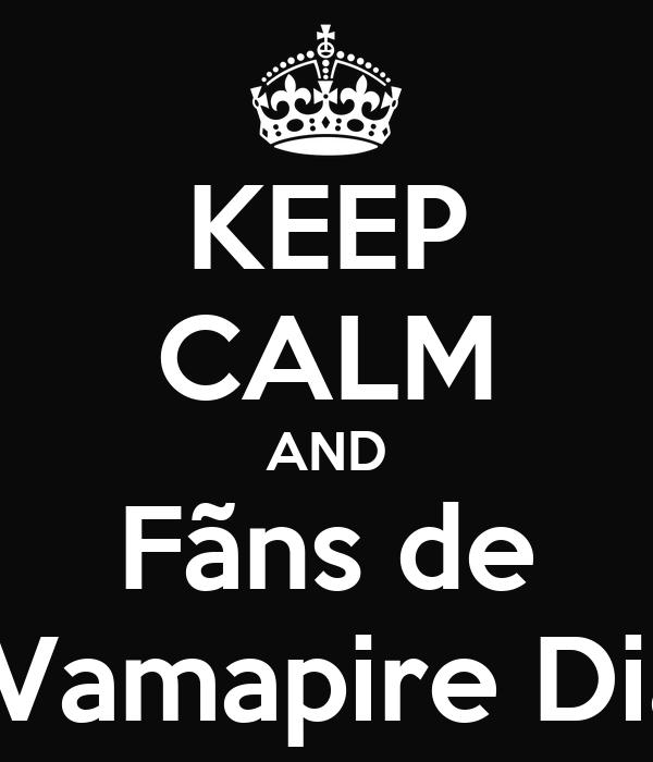 KEEP CALM AND Fãns de The Vamapire Diaries