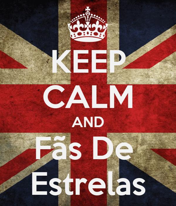 KEEP CALM AND Fãs De  Estrelas