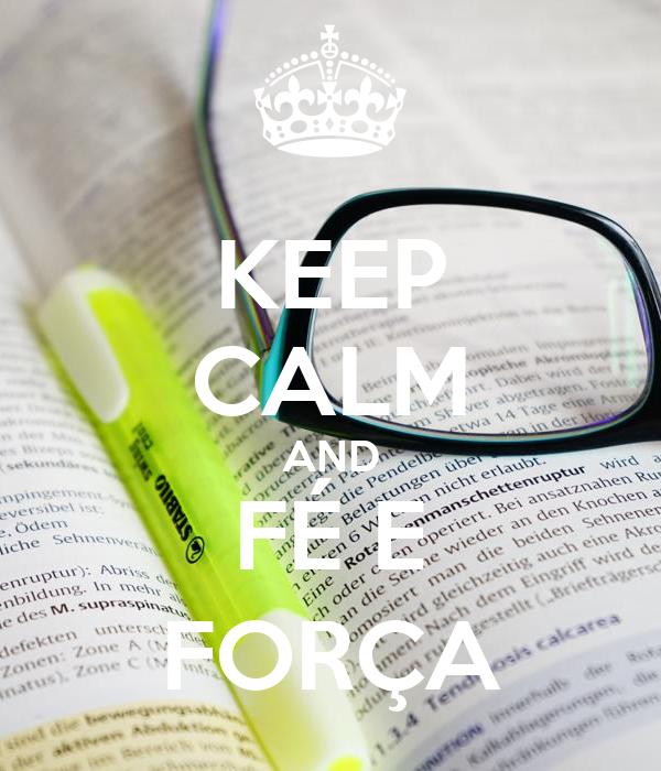 KEEP CALM AND FÉ E FORÇA