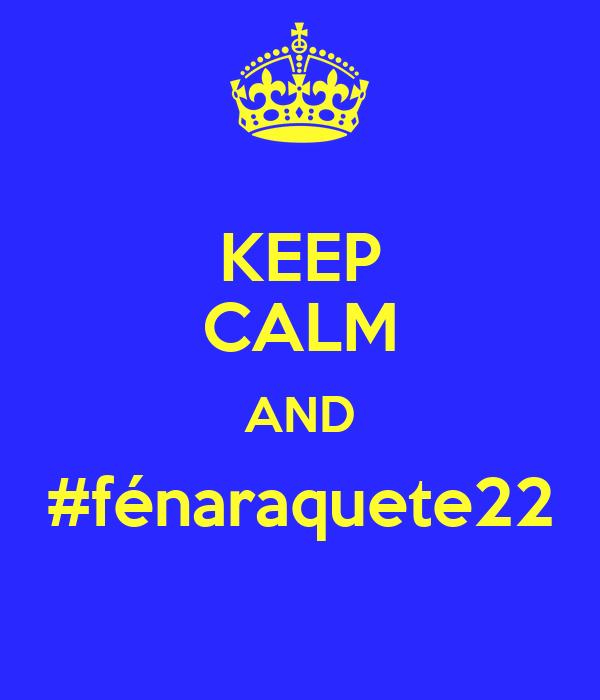 KEEP CALM AND #fénaraquete22