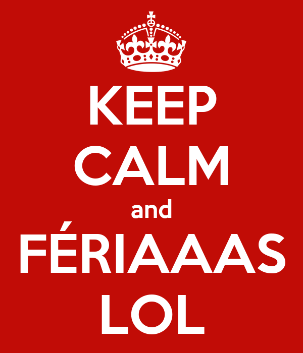KEEP CALM and FÉRIAAAS LOL