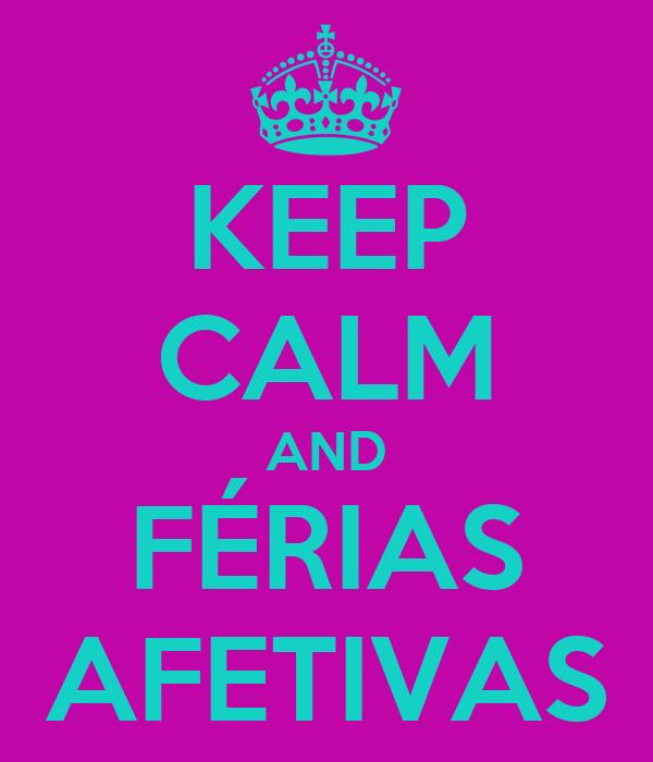 KEEP CALM AND FÉRIAS AFETIVAS