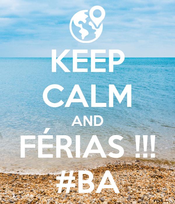 KEEP CALM AND FÉRIAS !!! #BA