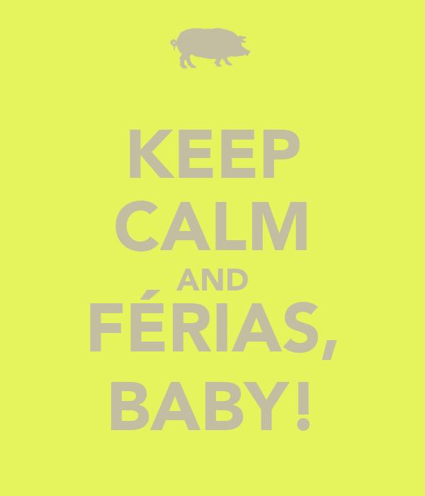 KEEP CALM AND FÉRIAS, BABY!