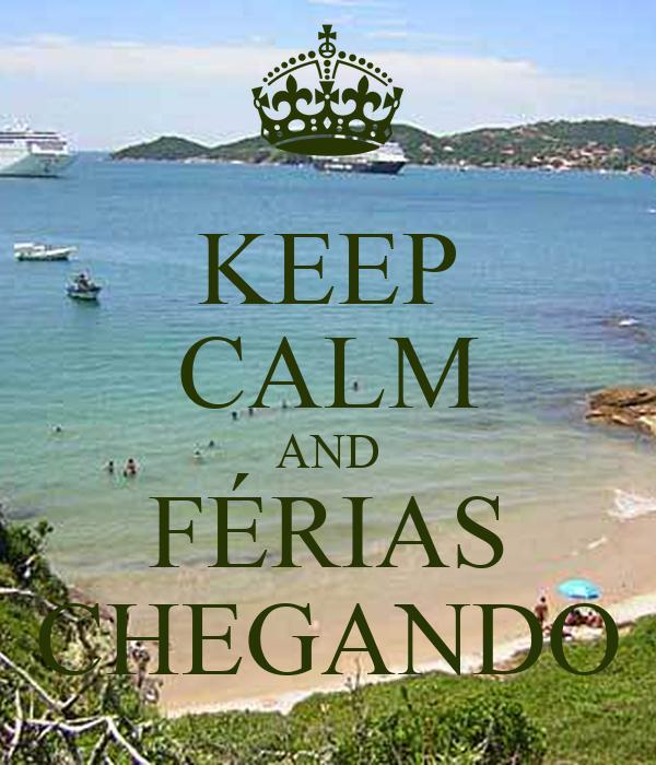 KEEP CALM AND FÉRIAS CHEGANDO
