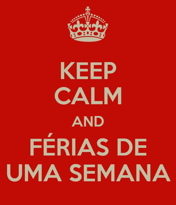 KEEP CALM AND FÉRIAS DE UMA SEMANA