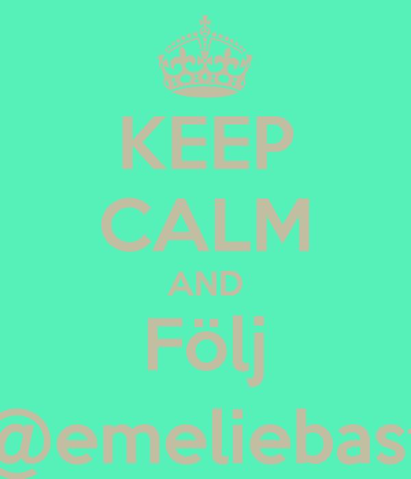 KEEP CALM AND Följ @emeliebast
