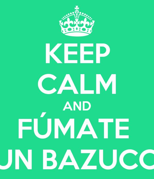 KEEP CALM AND FÚMATE  UN BAZUCO