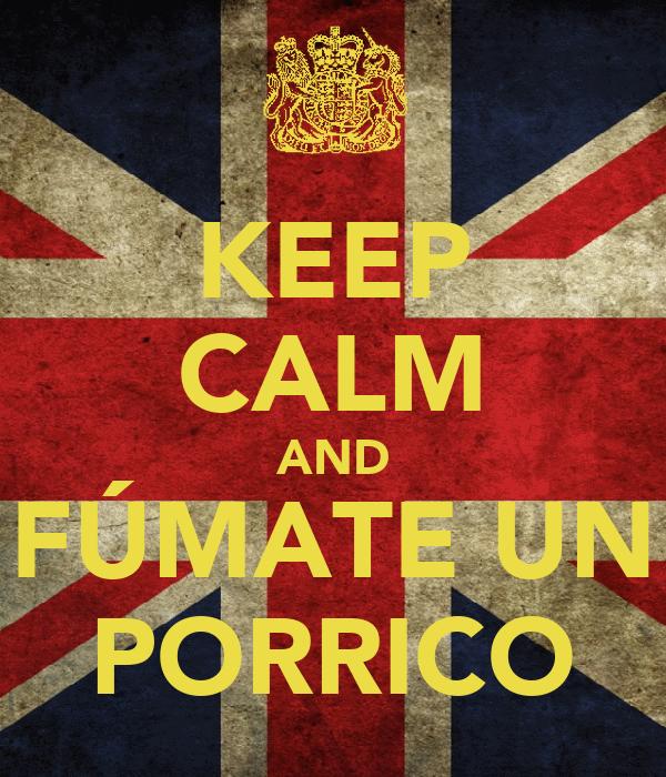 KEEP CALM AND FÚMATE UN PORRICO